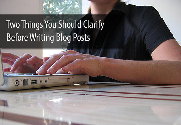 TwoThingstoClarifyBeforeWritingBlogPosts
