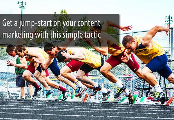 Get a jump start on your content marketing with this simple tactic