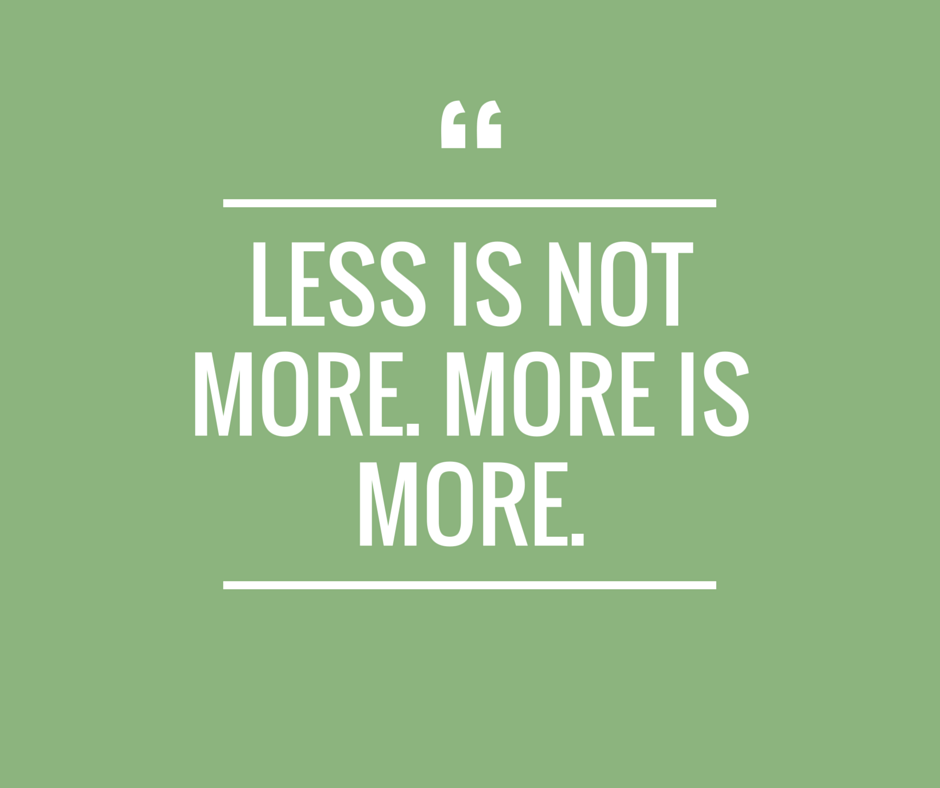 Less_is_not_more._more_is_more._2