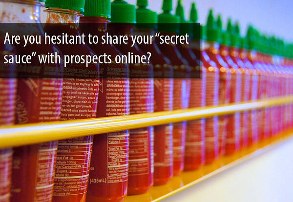 """Are you hesitant to share your """"secret sauce"""" with prospects online?"""